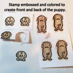 Stamp embossed and colored to create front and back of the puppy